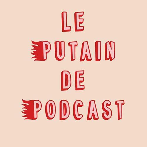 Le putain de podcast