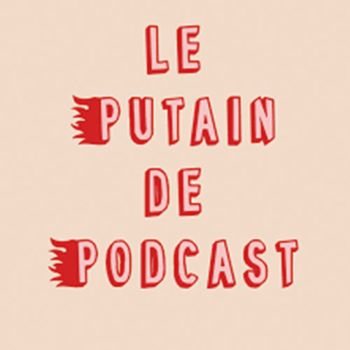 Le Putain de Podcast